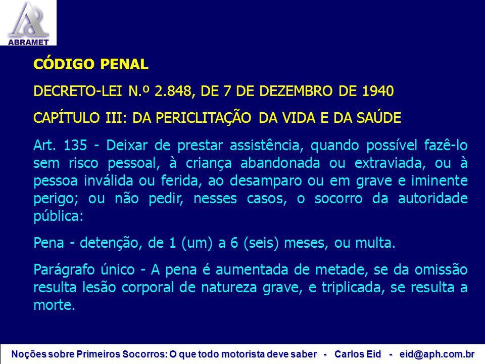 CÓDIGO PENAL DECRETO-LEI N.º 2.848, DE 7 DE DEZEMBRO DE 1940 CAPÍTULO III: DA PERICLITAÇÃO DA VIDA E DA SAÚDE Art. 135 - Deixar de prestar assistência
