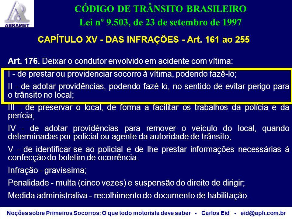 CÓDIGO DE TRÂNSITO BRASILEIRO Lei nº 9.503, de 23 de setembro de 1997 CAPÍTULO XV - DAS INFRAÇÕES - Art. 161 ao 255 Art. 176. Deixar o condutor envolv