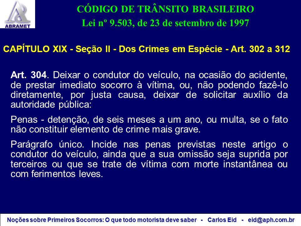Noções sobre Primeiros Socorros: O que todo motorista deve saber - Carlos Eid - eid@aph.com.br CÓDIGO DE TRÂNSITO BRASILEIRO Lei nº 9.503, de 23 de se