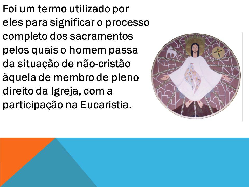 Foi um termo utilizado por eles para significar o processo completo dos sacramentos pelos quais o homem passa da situação de não-cristão àquela de mem