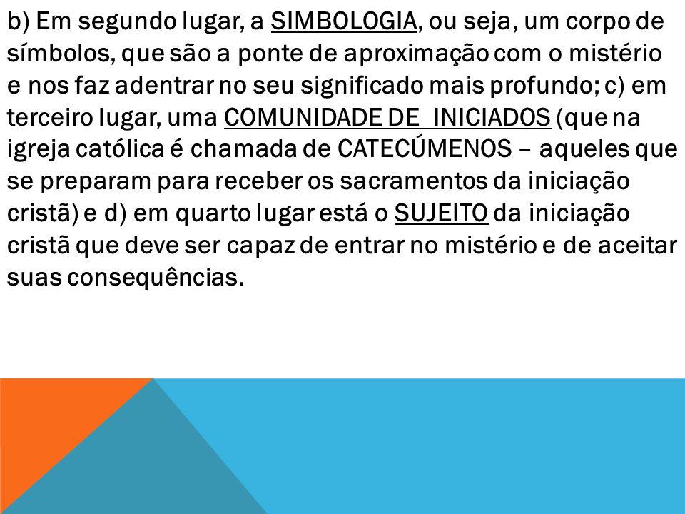 b) Em segundo lugar, a SIMBOLOGIA, ou seja, um corpo de símbolos, que são a ponte de aproximação com o mistério e nos faz adentrar no seu significado