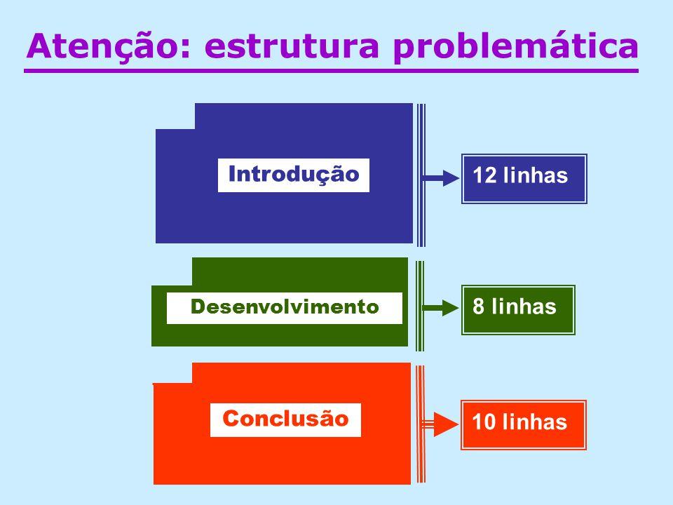 Atenção: estrutura problemática Introdução 12 linhas 8 linhas Desenvolvimento 10 linhas Conclusão