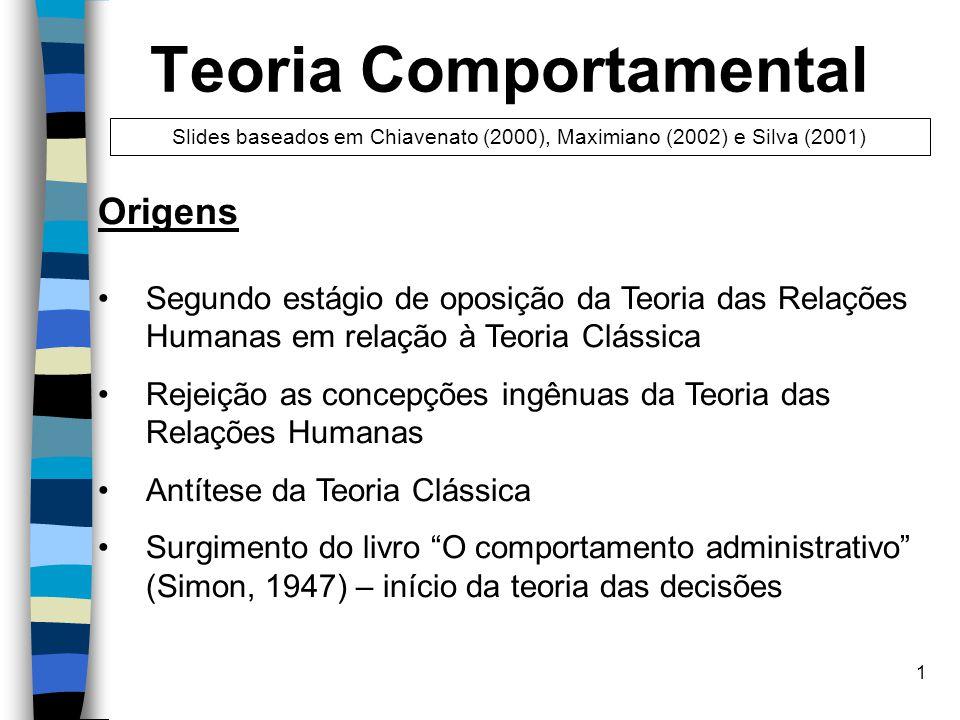 1 Teoria Comportamental Origens Segundo estágio de oposição da Teoria das Relações Humanas em relação à Teoria Clássica Rejeição as concepções ingênua