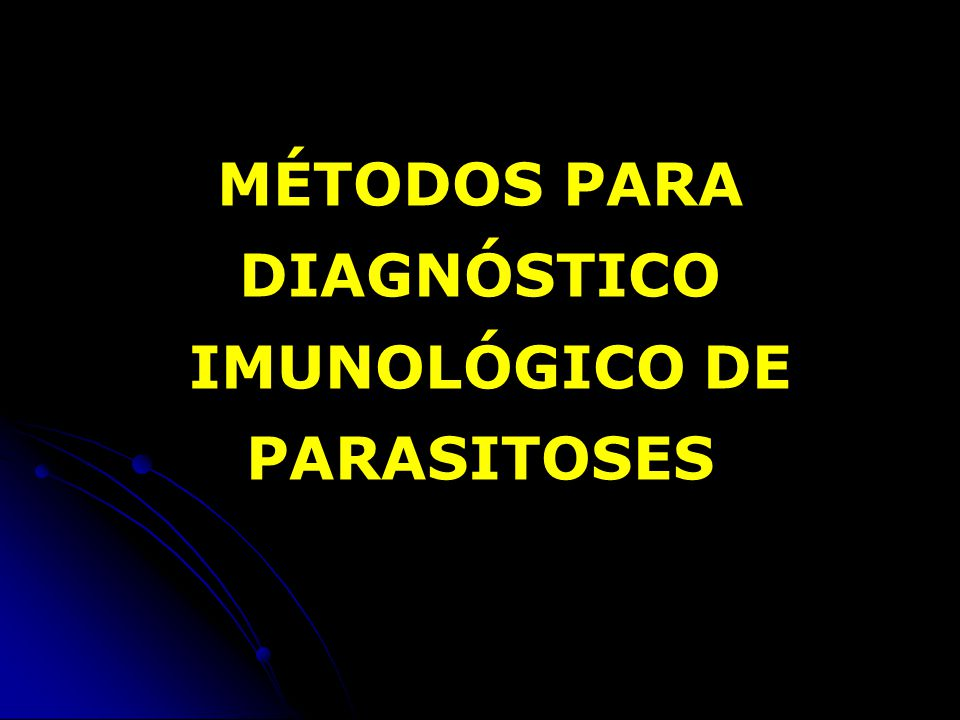 MÉTODOS PARA DIAGNÓSTICO IMUNOLÓGICO DE PARASITOSES