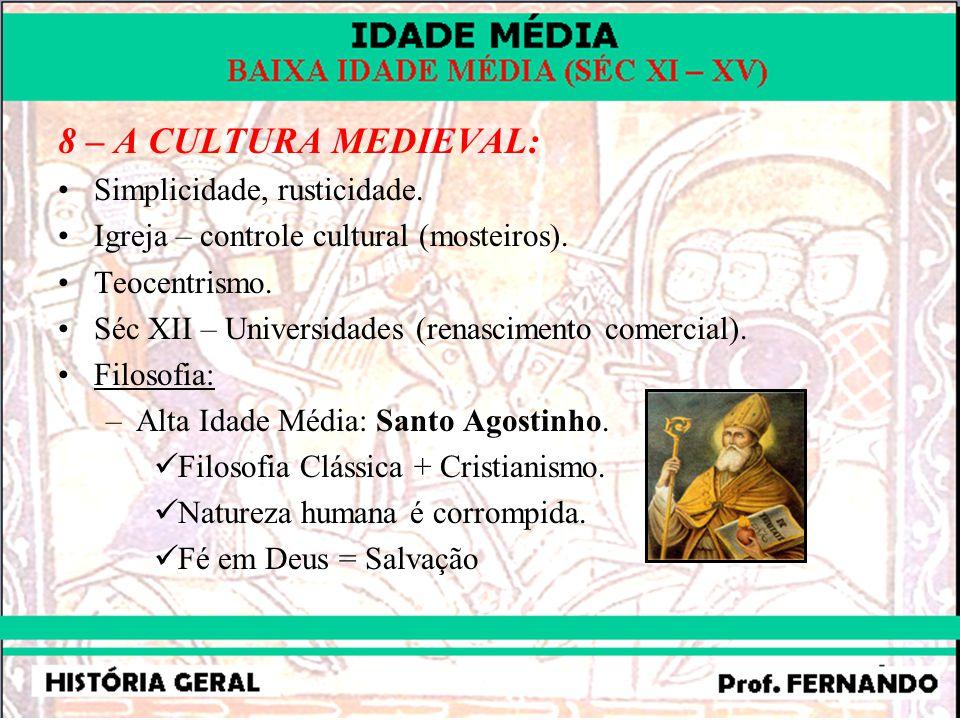 8 – A CULTURA MEDIEVAL: Simplicidade, rusticidade. Igreja – controle cultural (mosteiros). Teocentrismo. Séc XII – Universidades (renascimento comerci
