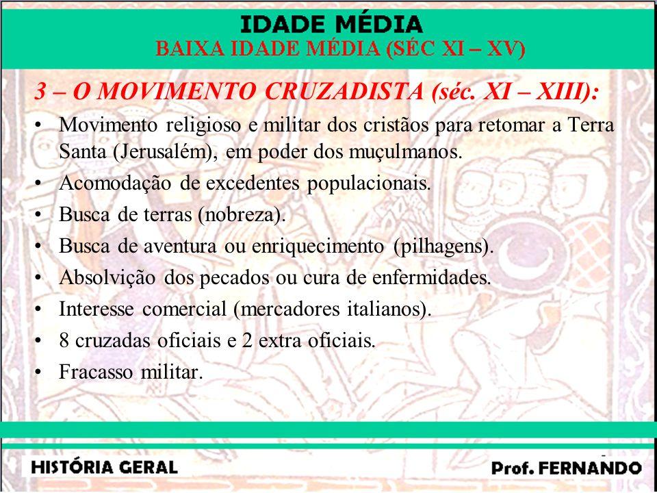 3 – O MOVIMENTO CRUZADISTA (séc. XI – XIII): Movimento religioso e militar dos cristãos para retomar a Terra Santa (Jerusalém), em poder dos muçulmano