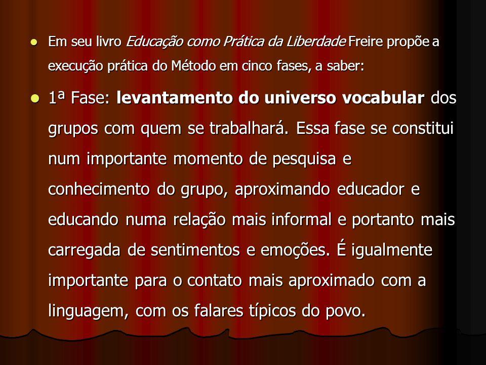 Em seu livro Educação como Prática da Liberdade Freire propõe a execução prática do Método em cinco fases, a saber: Em seu livro Educação como Prática