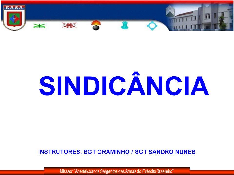 SINDICÂNCIA INSTRUTORES: SGT GRAMINHO / SGT SANDRO NUNES Missão: Aperfeiçoar os Sargentos das Armas do Exército Brasileiro