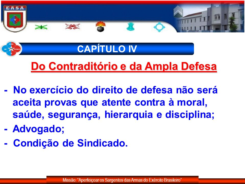 Missão: Aperfeiçoar os Sargentos das Armas do Exército Brasileiro CAPÍTULO IV Do Contraditório e da Ampla Defesa - No exercício do direito de defesa n