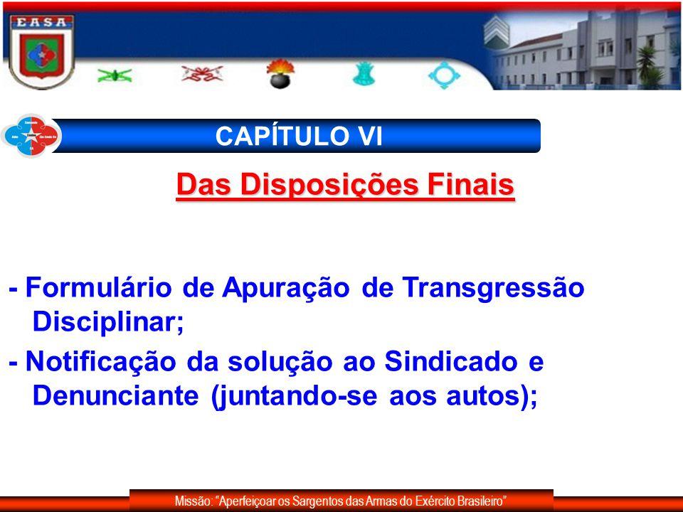 Missão: Aperfeiçoar os Sargentos das Armas do Exército Brasileiro CAPÍTULO VI Das Disposições Finais - Formulário de Apuração de Transgressão Discipli