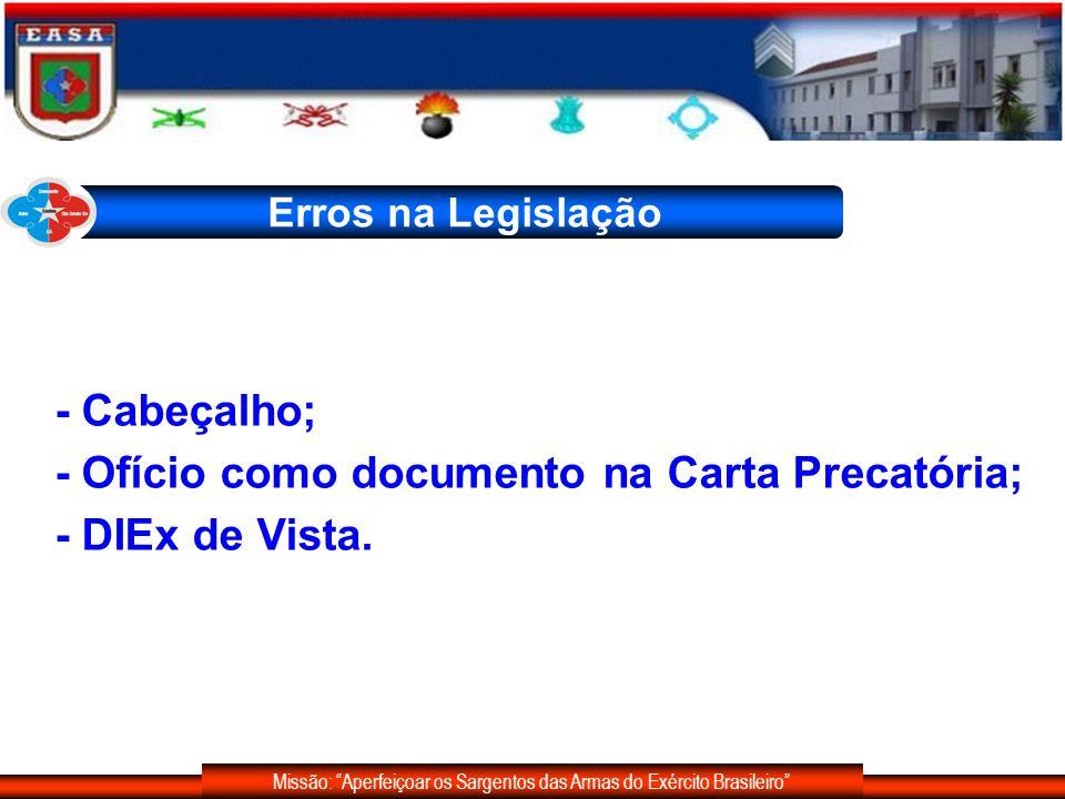 Missão: Aperfeiçoar os Sargentos das Armas do Exército Brasileiro Erros na Legislação - Cabeçalho; - Ofício como documento na Carta Precatória; - DIEx
