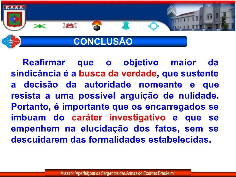 Missão: Aperfeiçoar os Sargentos das Armas do Exército Brasileiro Reafirmar que o objetivo maior da sindicância é a busca da verdade, que sustente a d