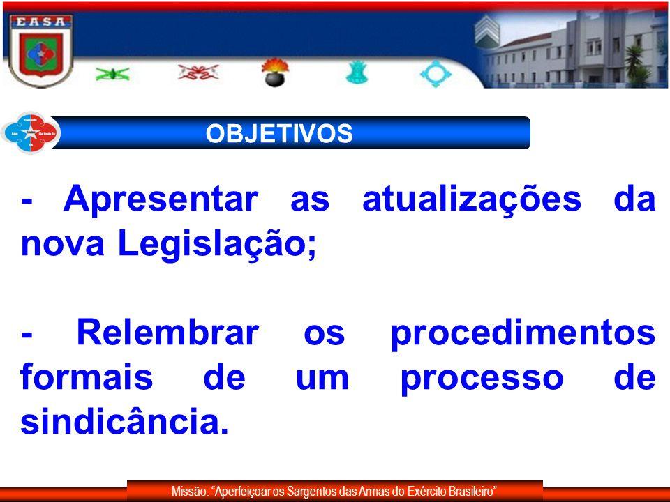 OBJETIVOS - Apresentar as atualizações da nova Legislação; - Relembrar os procedimentos formais de um processo de sindicância.