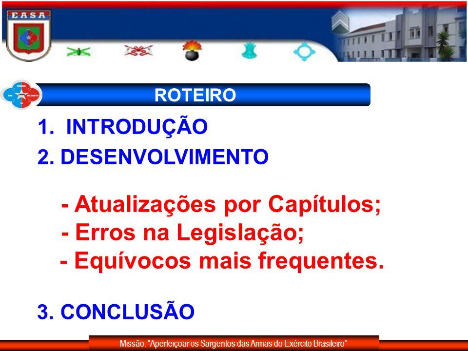 Missão: Aperfeiçoar os Sargentos das Armas do Exército Brasileiro 1. INTRODUÇÃO 2. DESENVOLVIMENTO - Atualizações por Capítulos; - Erros na Legislação