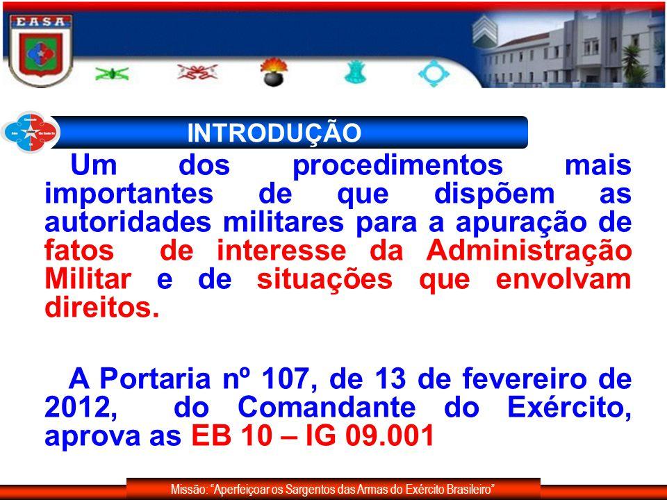 Missão: Aperfeiçoar os Sargentos das Armas do Exército Brasileiro INTRODUÇÃO Um dos procedimentos mais importantes de que dispõem as autoridades milit