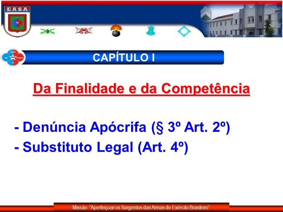 Missão: Aperfeiçoar os Sargentos das Armas do Exército Brasileiro CAPÍTULO I - Denúncia Apócrifa (§ 3º Art. 2º) - Substituto Legal (Art. 4º) Da Finali