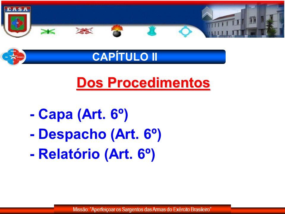 Missão: Aperfeiçoar os Sargentos das Armas do Exército Brasileiro CAPÍTULO II - Capa (Art. 6º) - Despacho (Art. 6º) - Relatório (Art. 6º) Dos Procedim