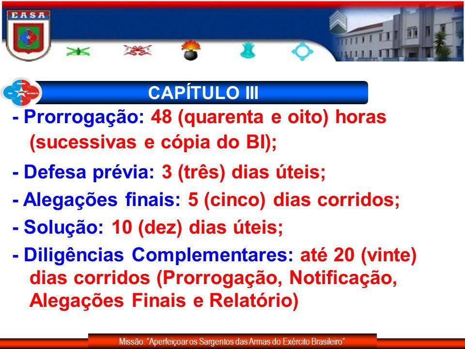 Missão: Aperfeiçoar os Sargentos das Armas do Exército Brasileiro CAPÍTULO III - Prorrogação: 48 (quarenta e oito) horas (sucessivas e cópia do BI); -