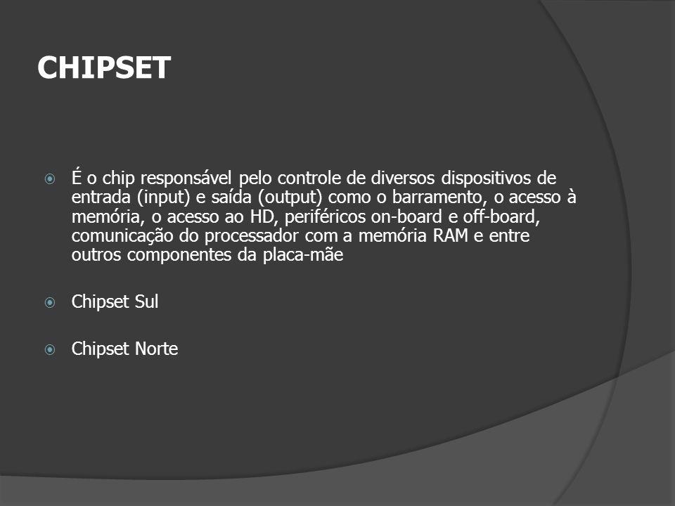 CHIPSET É o chip responsável pelo controle de diversos dispositivos de entrada (input) e saída (output) como o barramento, o acesso à memória, o acess