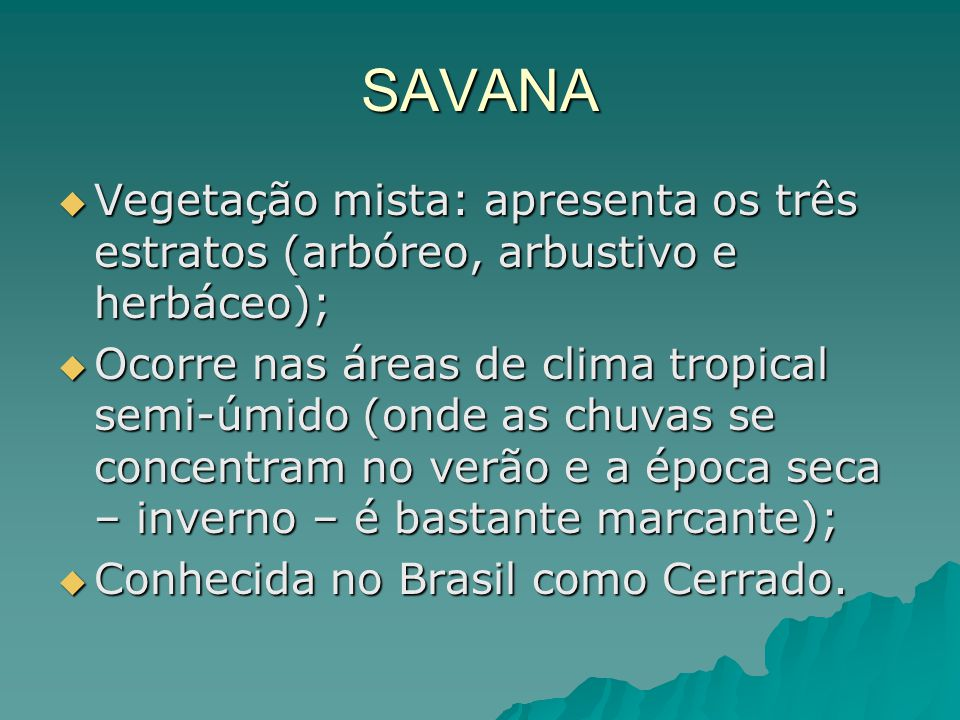 SAVANA Vegetação mista: apresenta os três estratos (arbóreo, arbustivo e herbáceo); Vegetação mista: apresenta os três estratos (arbóreo, arbustivo e