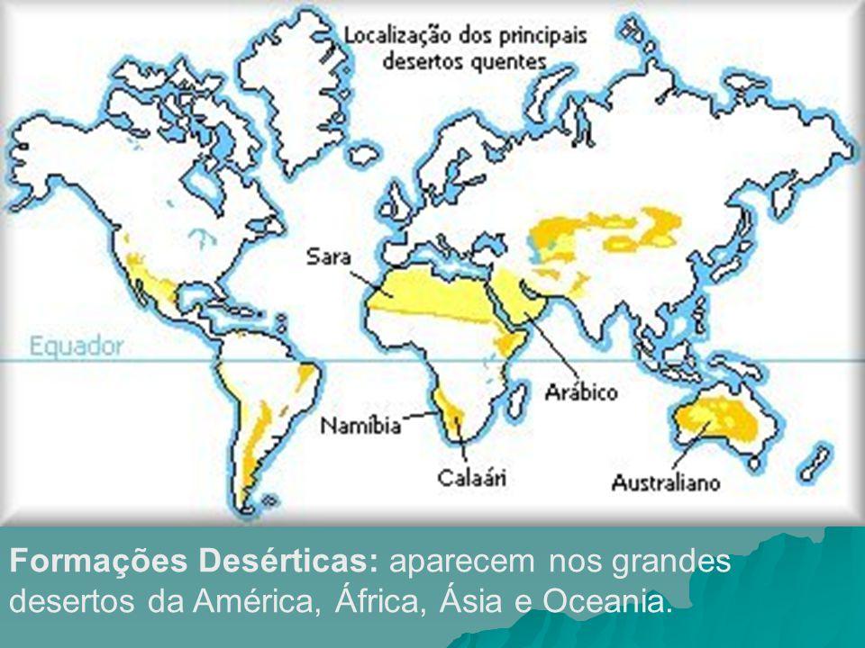 Formações Desérticas: aparecem nos grandes desertos da América, África, Ásia e Oceania.