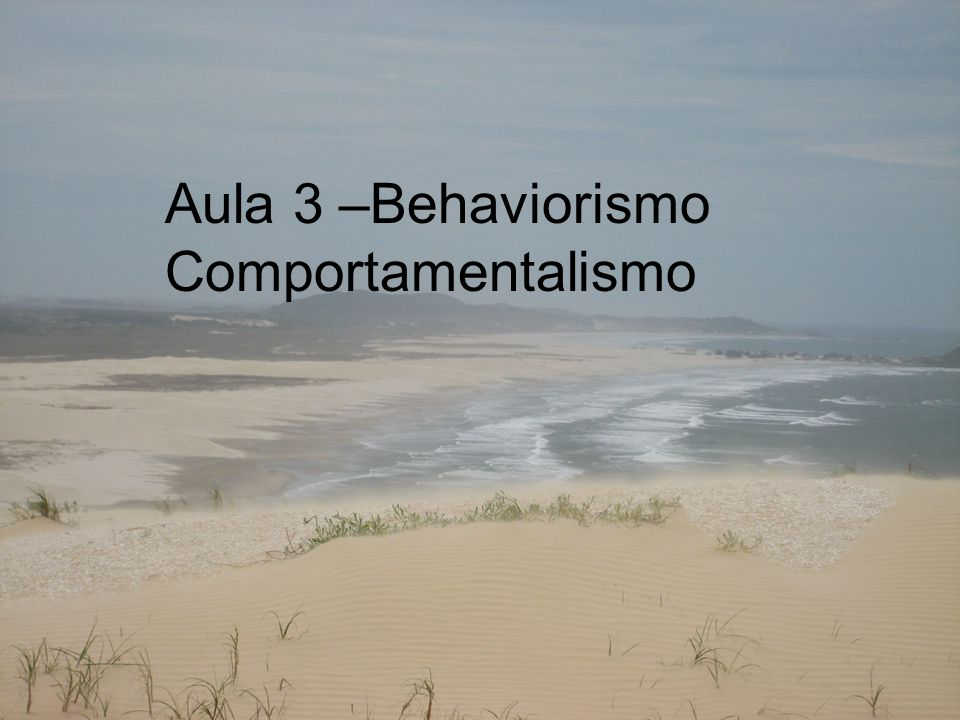 Aula 3 –Behaviorismo Comportamentalismo