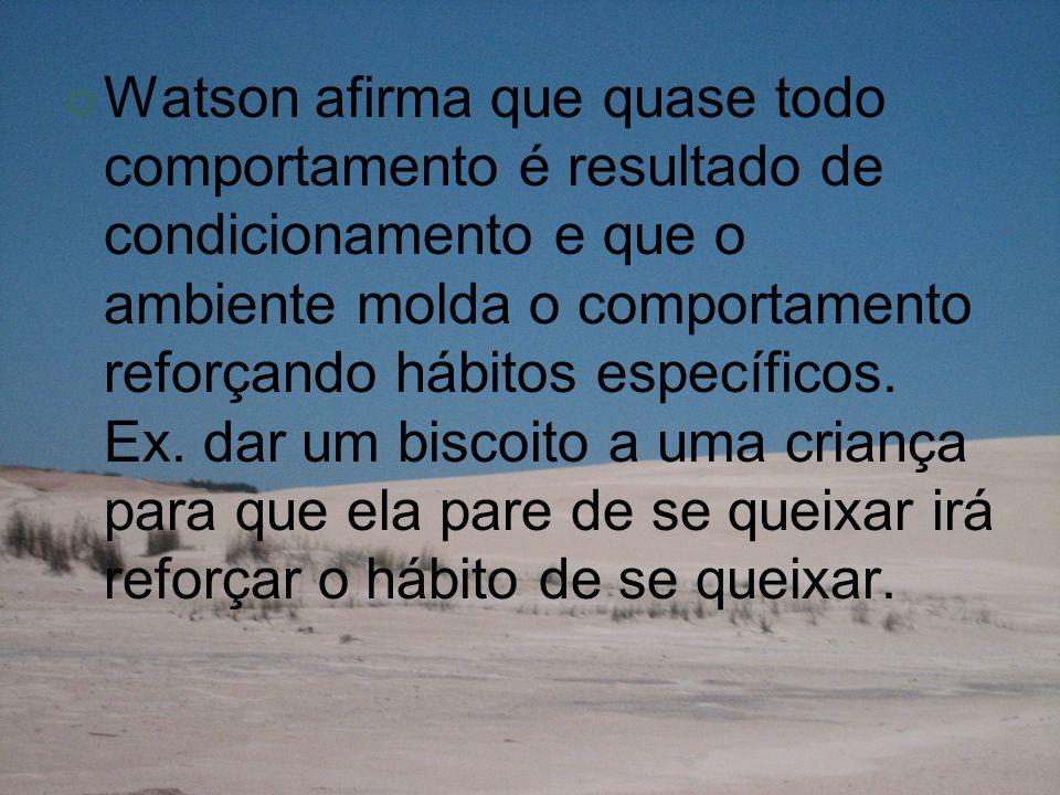 Watson afirma que quase todo comportamento é resultado de condicionamento e que o ambiente molda o comportamento reforçando hábitos específicos.