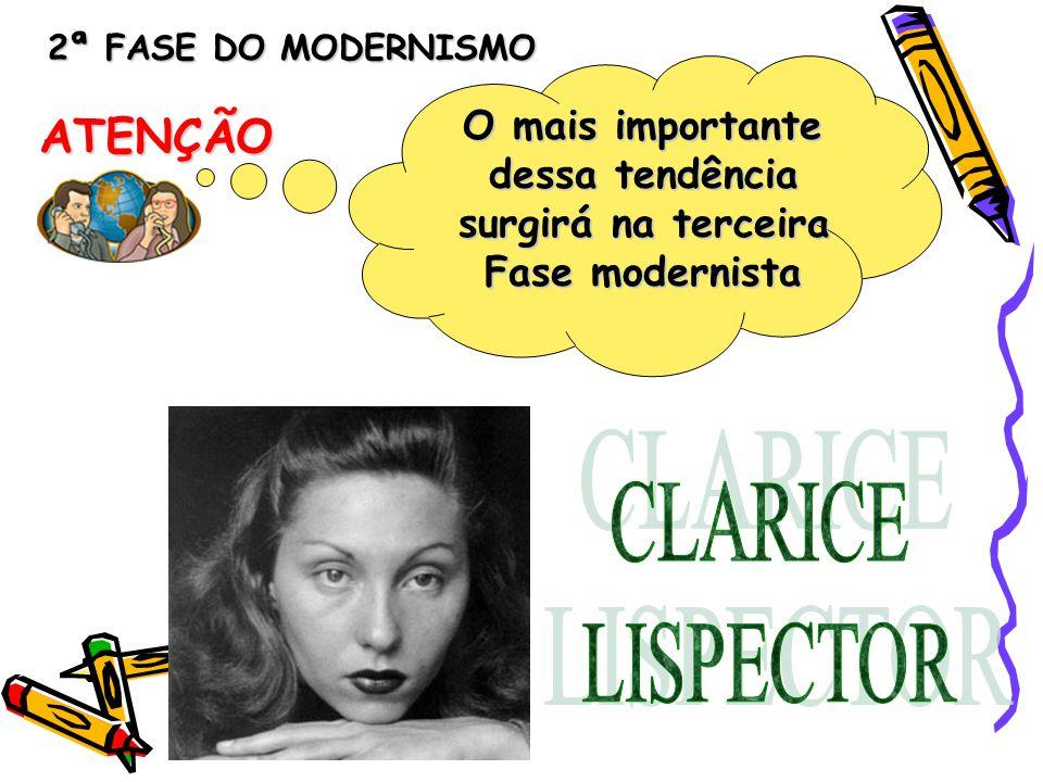 2ª FASE DO MODERNISMO ATENÇÃO O mais importante dessa tendência surgirá na terceira Fase modernista