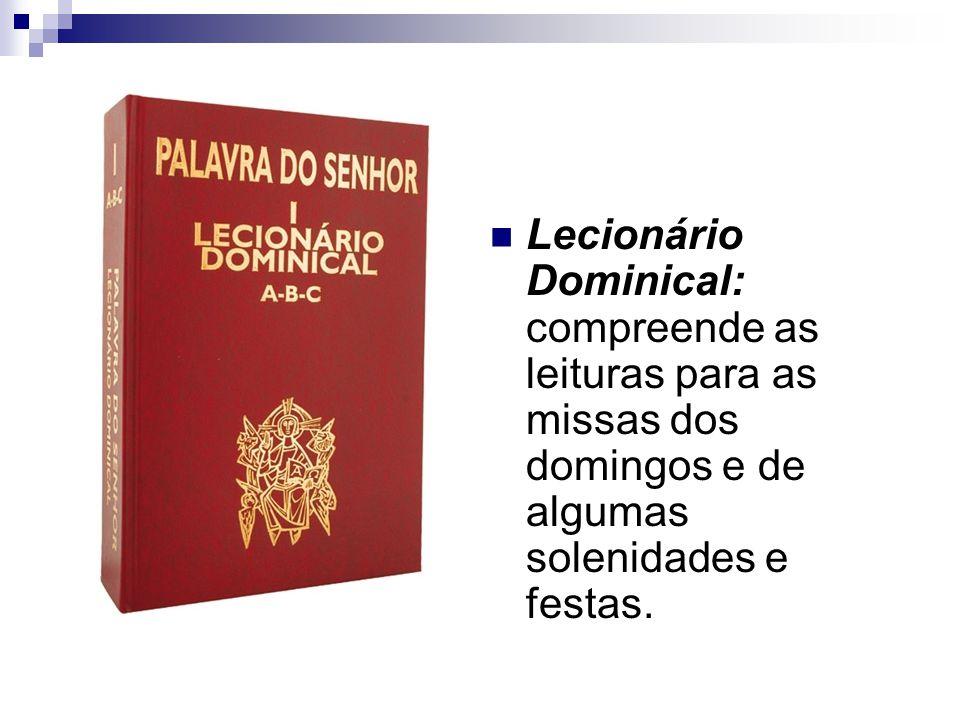 Lecionário Dominical: compreende as leituras para as missas dos domingos e de algumas solenidades e festas.