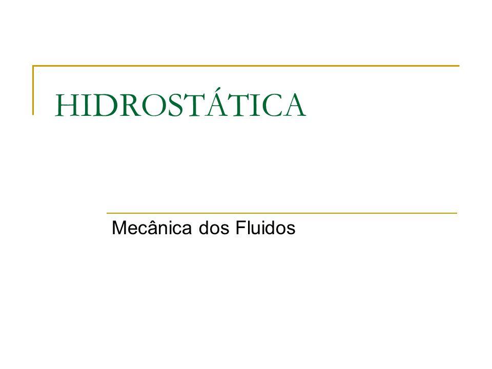 HIDROSTÁTICA Mecânica dos Fluidos