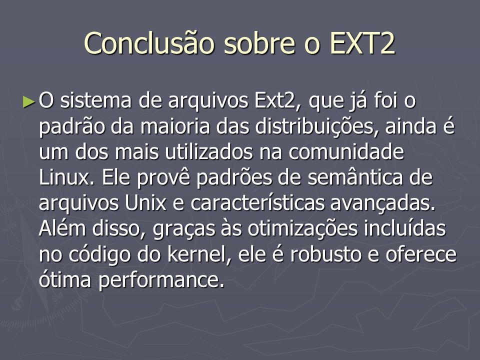 Conclusão sobre o EXT2 O sistema de arquivos Ext2, que já foi o padrão da maioria das distribuições, ainda é um dos mais utilizados na comunidade Linu