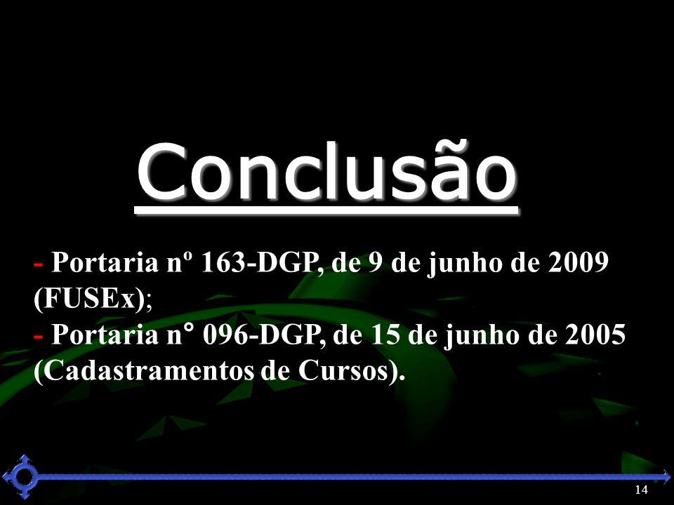 14 Conclusão - Portaria nº 163-DGP, de 9 de junho de 2009 (FUSEx); - Portaria n° 096-DGP, de 15 de junho de 2005 (Cadastramentos de Cursos).