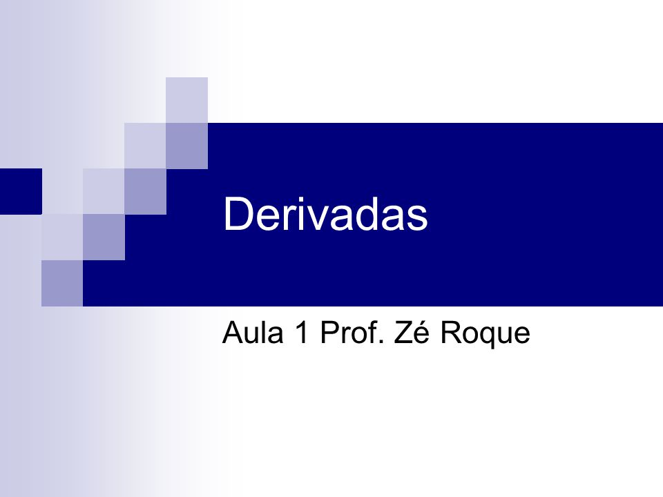 Derivadas Aula 1 Prof. Zé Roque
