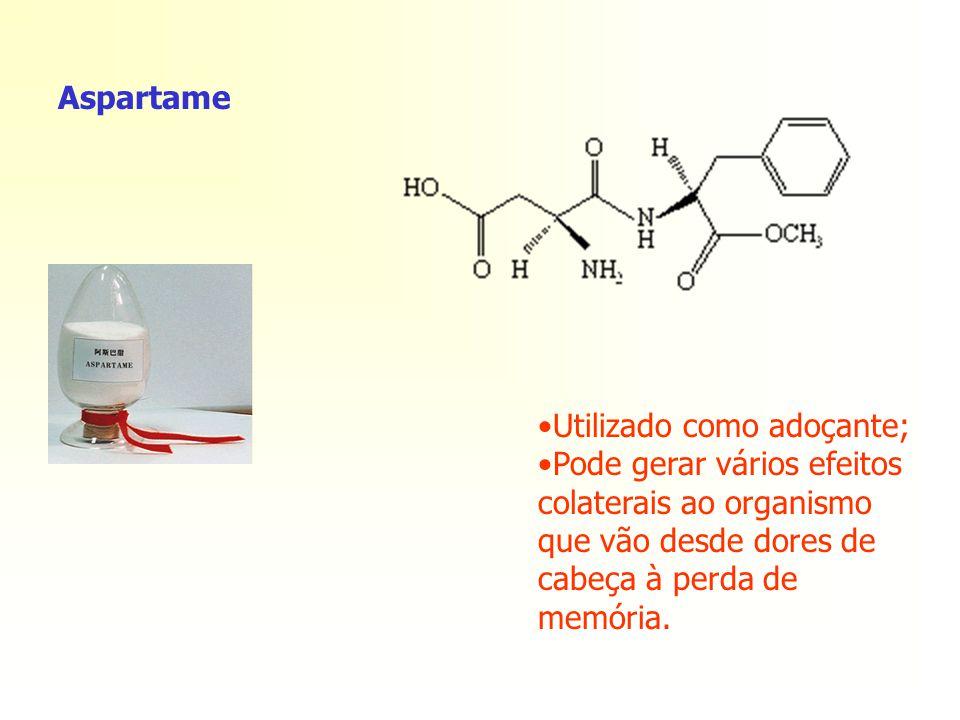 Aspartame Utilizado como adoçante; Pode gerar vários efeitos colaterais ao organismo que vão desde dores de cabeça à perda de memória.