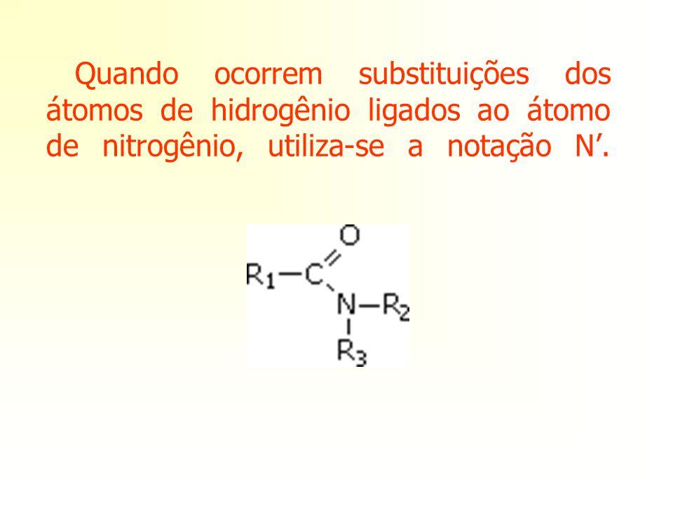 Quando ocorrem substituições dos átomos de hidrogênio ligados ao átomo de nitrogênio, utiliza-se a notação N.
