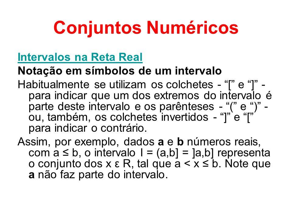 Conjuntos Numéricos Intervalos na Reta Real Notação em símbolos de um intervalo Habitualmente se utilizam os colchetes - [ e ] - para indicar que um d