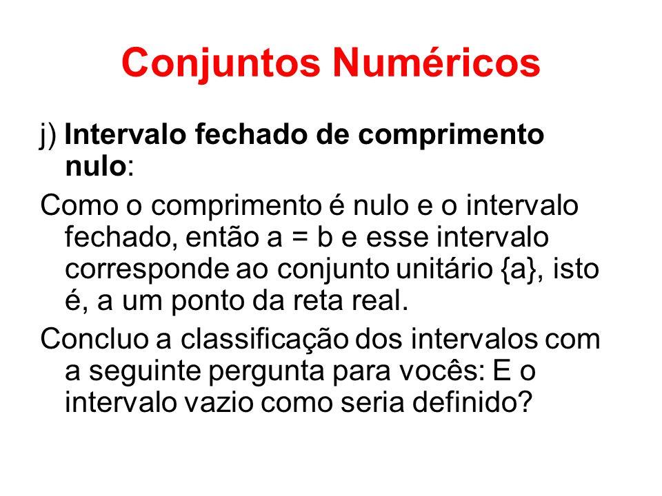 Conjuntos Numéricos j) Intervalo fechado de comprimento nulo: Como o comprimento é nulo e o intervalo fechado, então a = b e esse intervalo correspond