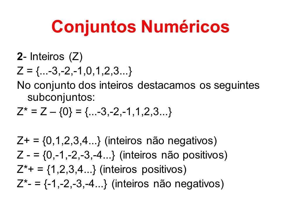 Conjuntos Numéricos 2- Inteiros (Z) Z = {...-3,-2,-1,0,1,2,3...} No conjunto dos inteiros destacamos os seguintes subconjuntos: Z* = Z – {0} = {...-3,