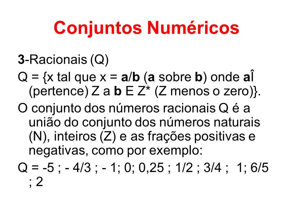Conjuntos Numéricos 3-Racionais (Q) Q = {x tal que x = a/b (a sobre b) onde aÎ (pertence) Z a b E Z* (Z menos o zero)}. O conjunto dos números raciona