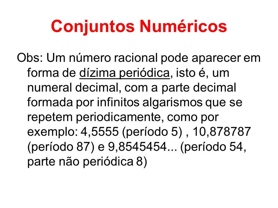 Conjuntos Numéricos Obs: Um número racional pode aparecer em forma de dízima periódica, isto é, um numeral decimal, com a parte decimal formada por in