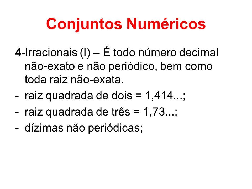 Conjuntos Numéricos 4-Irracionais (I) – É todo número decimal não-exato e não periódico, bem como toda raiz não-exata. -raiz quadrada de dois = 1,414.