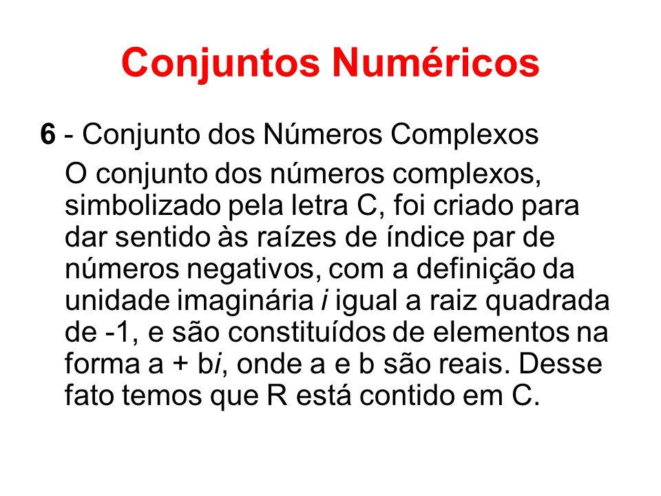Conjuntos Numéricos 6 - Conjunto dos Números Complexos O conjunto dos números complexos, simbolizado pela letra C, foi criado para dar sentido às raíz