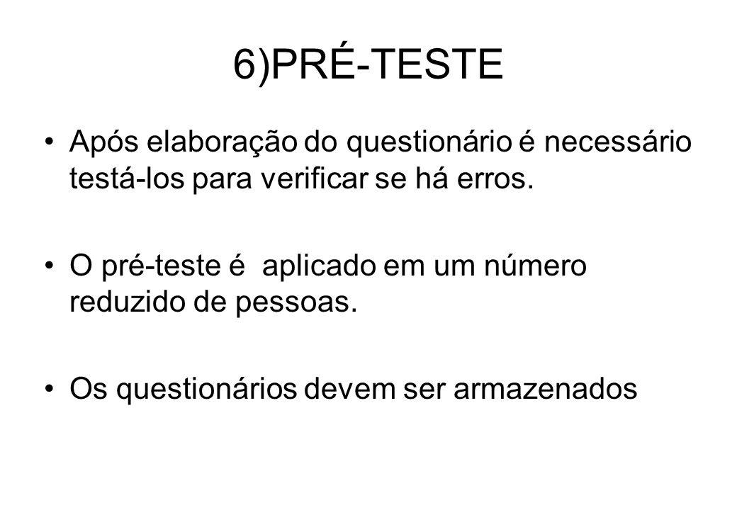 6)PRÉ-TESTE Após elaboração do questionário é necessário testá-los para verificar se há erros. O pré-teste é aplicado em um número reduzido de pessoas
