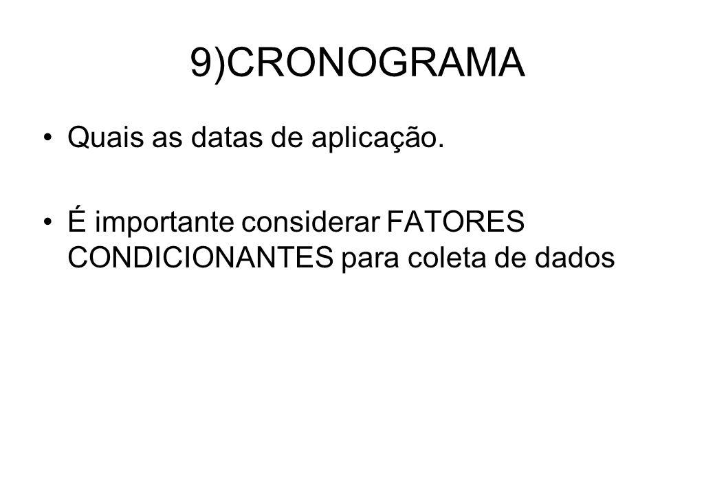 9)CRONOGRAMA Quais as datas de aplicação. É importante considerar FATORES CONDICIONANTES para coleta de dados