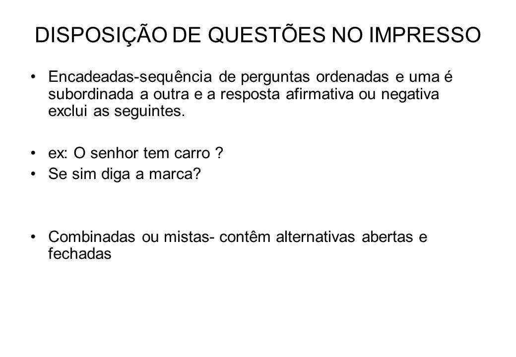 DISPOSIÇÃO DE QUESTÕES NO IMPRESSO Encadeadas-sequência de perguntas ordenadas e uma é subordinada a outra e a resposta afirmativa ou negativa exclui