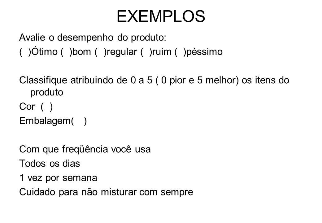 EXEMPLOS Avalie o desempenho do produto: ( )Ótimo ( )bom ( )regular ( )ruim ( )péssimo Classifique atribuindo de 0 a 5 ( 0 pior e 5 melhor) os itens d