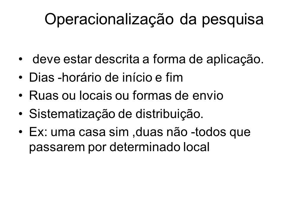 5) OPERACIONALIZAÇÃO Como acontecerá a coleta de dados:dias, locais, ruas, horários.