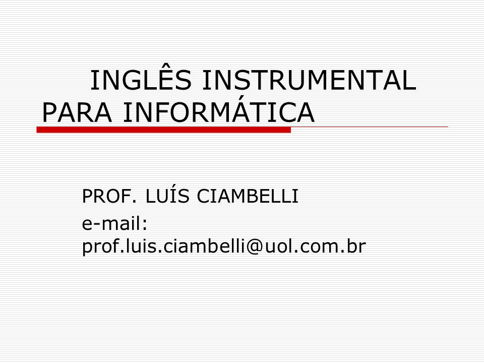 INGLÊS INSTRUMENTAL PARA INFORMÁTICA PROF. LUÍS CIAMBELLI e-mail: prof.luis.ciambelli@uol.com.br