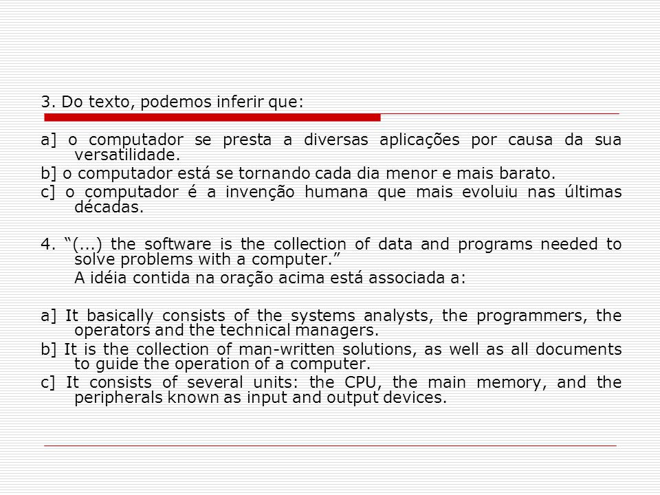 3. Do texto, podemos inferir que: a] o computador se presta a diversas aplicações por causa da sua versatilidade. b] o computador está se tornando cad