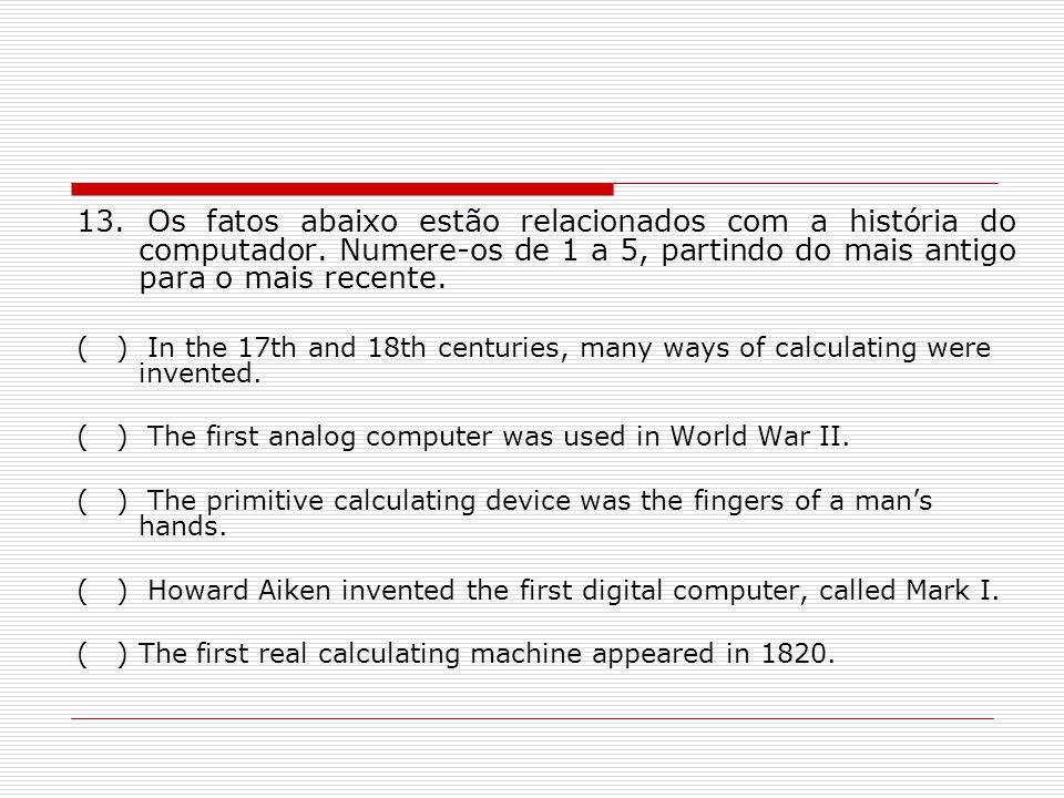 13. Os fatos abaixo estão relacionados com a história do computador. Numere-os de 1 a 5, partindo do mais antigo para o mais recente. ( ) In the 17th